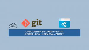 Como Deshacer Commits en Git (Forma Local y Remota) – Parte 1