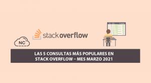 Las 5 Consultas más Populares en Stack Overflow – Mes Marzo 2021