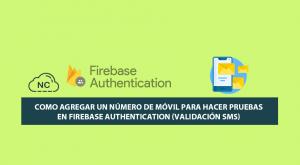 Como Agregar un Número de Móvil para hacer Pruebas en Firebase Authentication (Validación SMS)