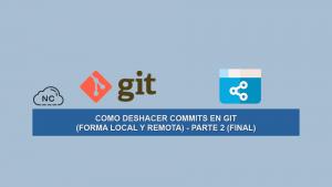 Como Deshacer Commits en Git (Forma Local y Remota) – Parte 2 (Final)