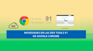 Novedades en las Dev Tools 91 de Google Chrome
