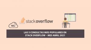 Las 5 Consultas más Populares en Stack Overflow – Mes Abril 2021