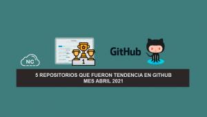 5 Repositorios que Fueron Tendencia en GitHub – Mes Abril 2021
