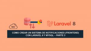 Como Crear un Sistema de Notificaciones (Frontend) con Laravel 8 y MySQL – Parte 3
