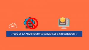 ¿ Qué es la Arquitectura Serverless (Sin Servidor) ?