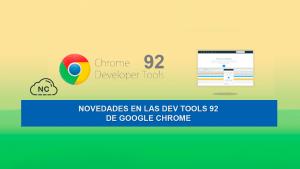 Novedades en las Dev Tools 92 de Google Chrome