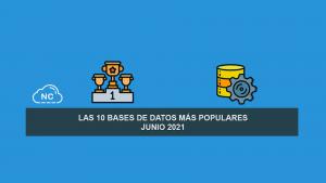 Las 10 Bases de Datos más Populares – Junio 2021