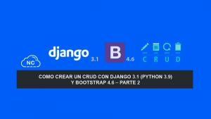 Como crear un CRUD con Django 3.1 (Python 3.9) y Bootstrap 4.6 – Parte 2