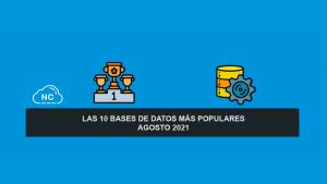 Las 10 Bases de Datos más Populares – Agosto 2021