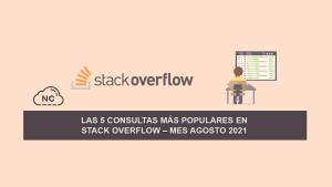 Las 5 Consultas más Populares en Stack Overflow – Mes Agosto 2021