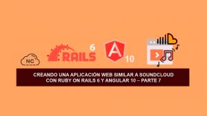 Creando una Aplicación Web similar a SoundCloud con Ruby on Rails 6 y Angular 10 – Parte 7