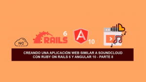 Creando una Aplicación Web similar a SoundCloud con Ruby on Rails 6 y Angular 10 – Parte 8