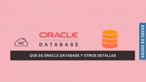 Que es Oracle Database y Otros Detalles